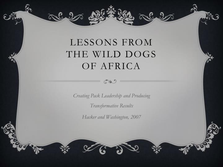Lessons from the wild dogs of africa