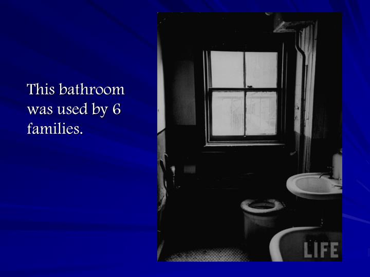 This bathroom was used by 6 families.