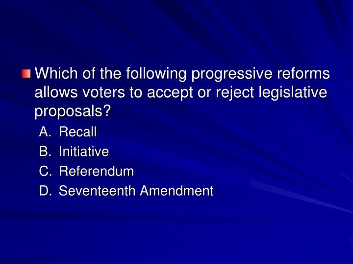Which of the following progressive reforms allows voters to accept or reject legislative proposals?