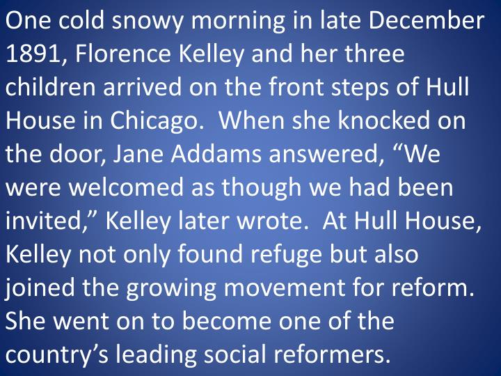 One cold snowy morning in late December 1891, Florence Kelley and her three children arrived on the ...