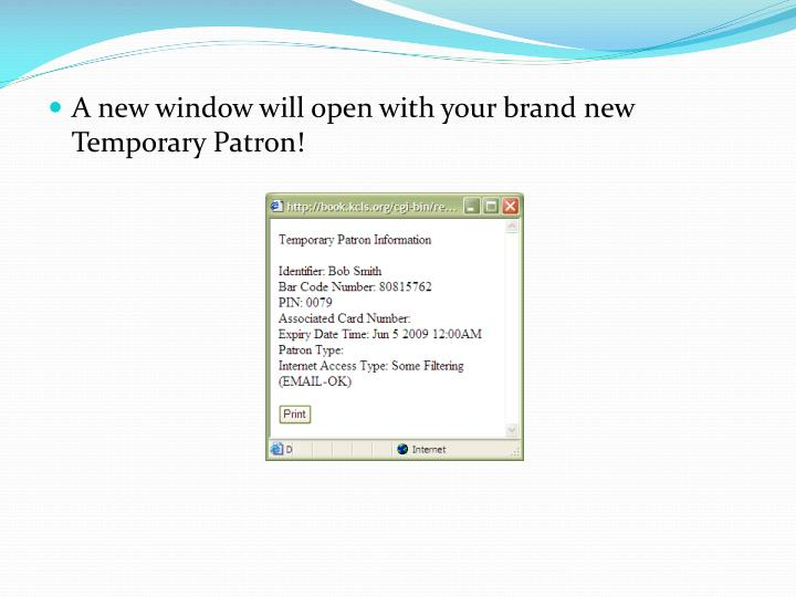 A new window will open with your brand new Temporary Patron!