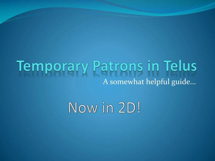 Temporary patrons in telus