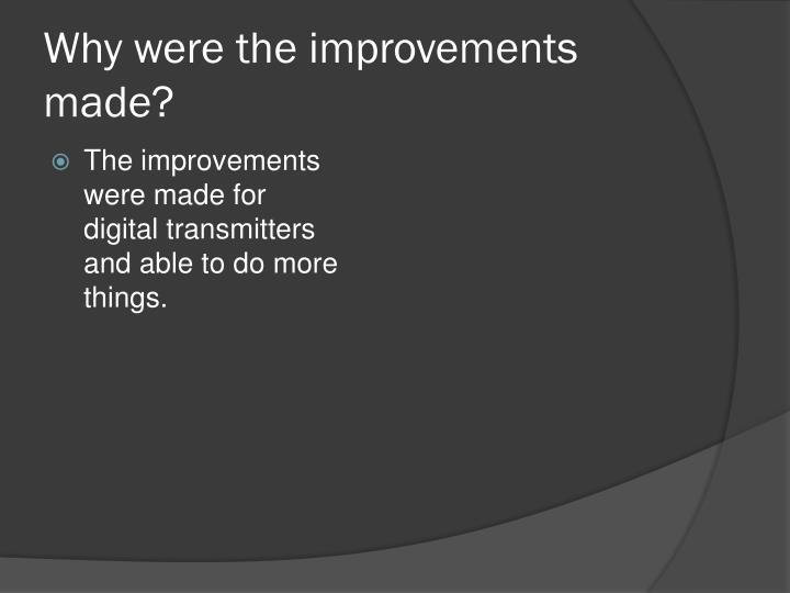Why were the improvements made?