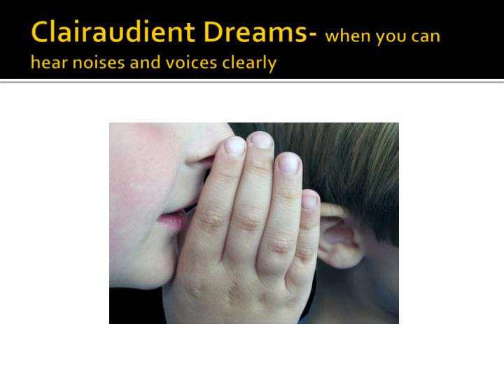 Clairaudient dreams when you can hear noises and voices clearly