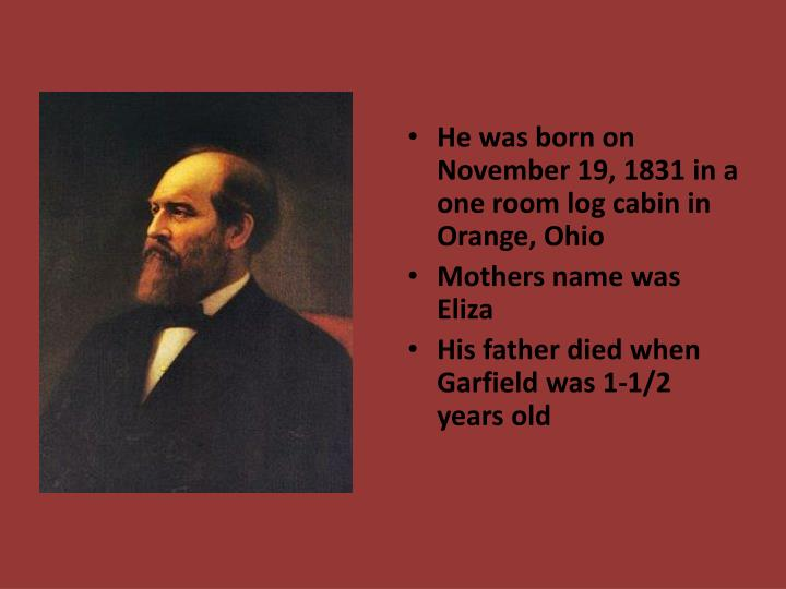 He was born on November 19, 1831 in a one room log cabin in Orange, Ohio