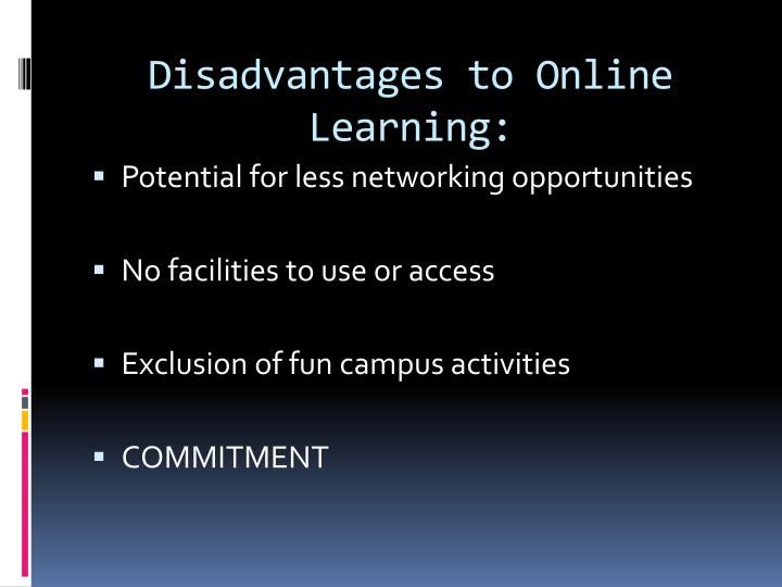 advantages and disadvantages of online education Online learning - advantages and disadvantages introduction e – learning or online learning is the use of electronic technology in teaching or learning most of .
