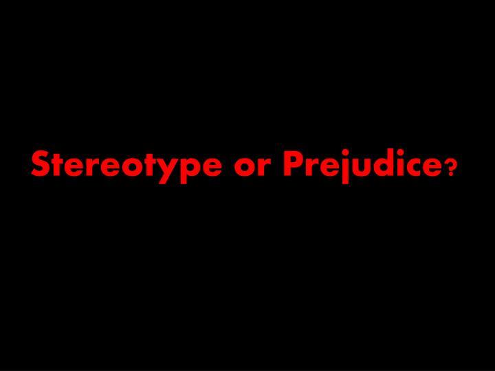 Stereotype or Prejudice?