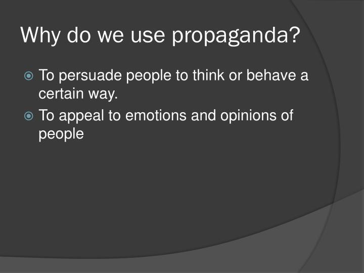 Why do we use propaganda?