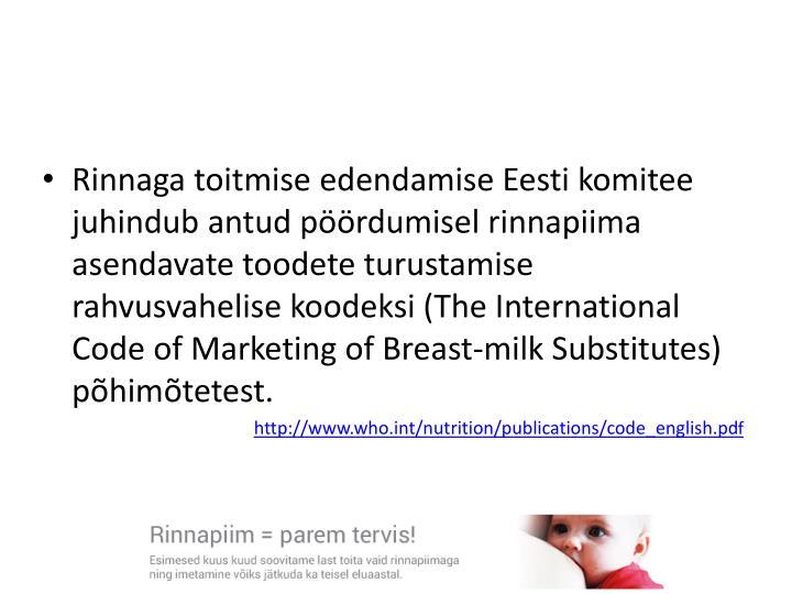 Rinnaga toitmise edendamise Eesti komitee juhindub antud pöördumisel rinnapiima asendavate toodete turustamise rahvusvahelise koodeksi (