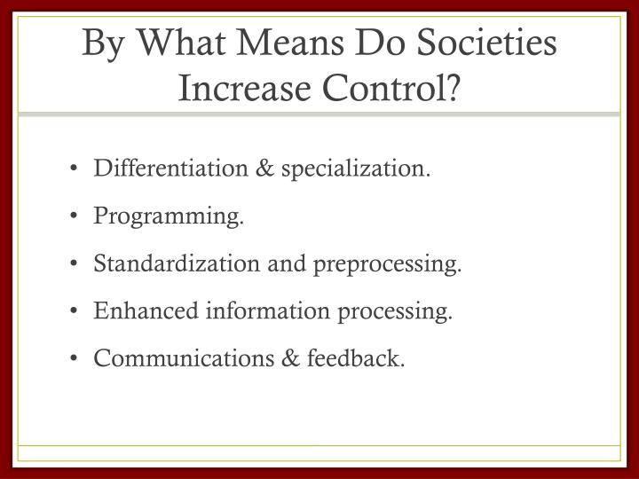 By What Means Do Societies Increase Control?
