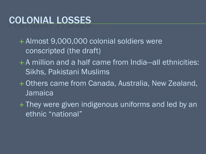 Almost 9,000,000 colonial soldiers were conscripted (the draft)