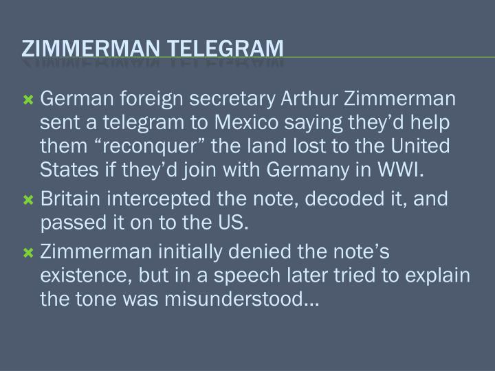 German foreign secretary Arthur Zimmerman sent a telegram to Mexico saying they'd help them ""