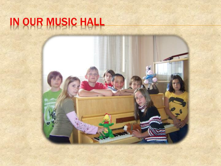 In our music hall