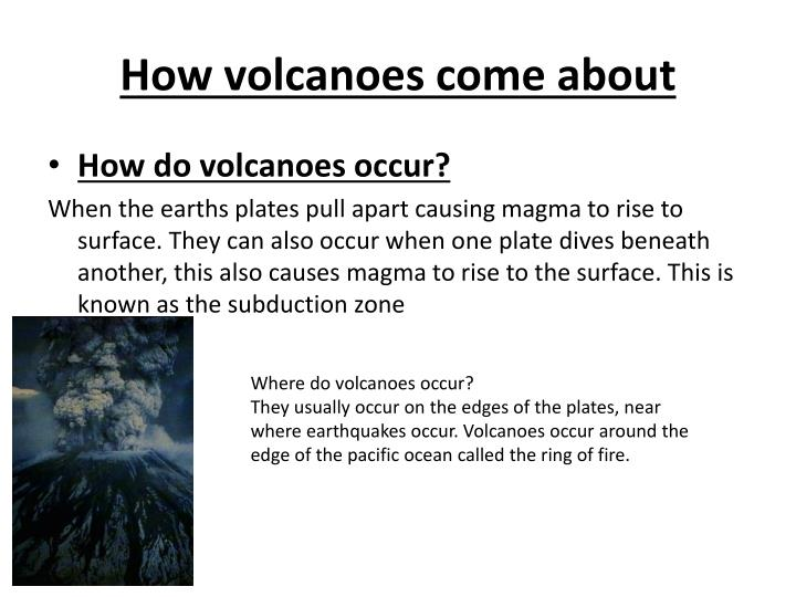 How volcanoes come about