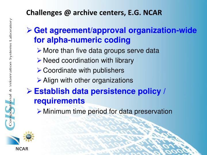 Challenges @ archive centers, E.G. NCAR