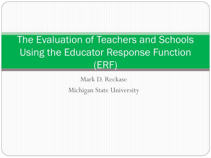 The evaluation of teachers and schools using the educator response function erf