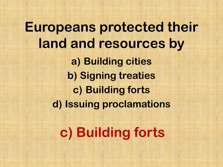 Europeans protected their land and resources by