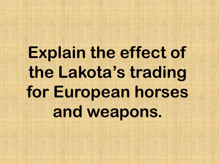 Explain the effect of the Lakota's trading for European horses and weapons.