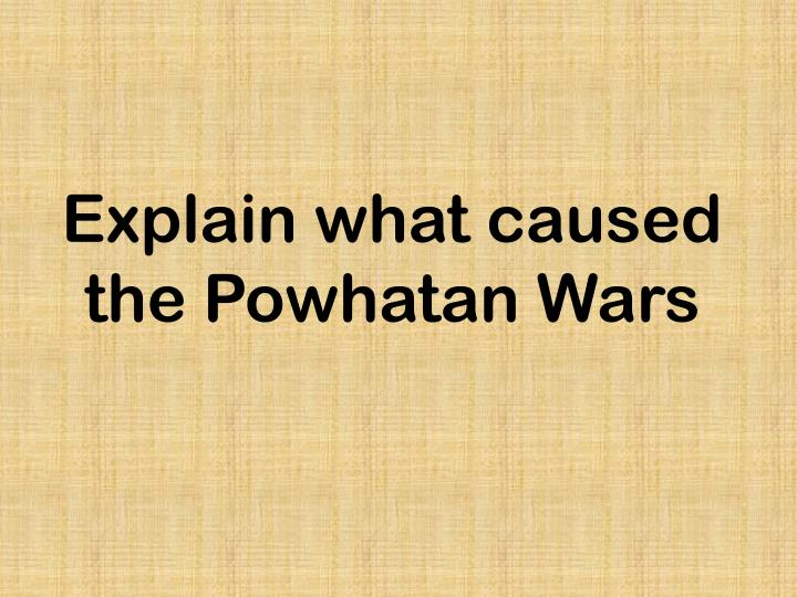 Explain what caused the Powhatan Wars