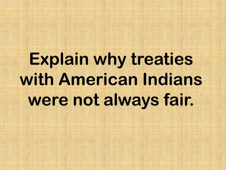 Explain why treaties with American Indians were not always fair.