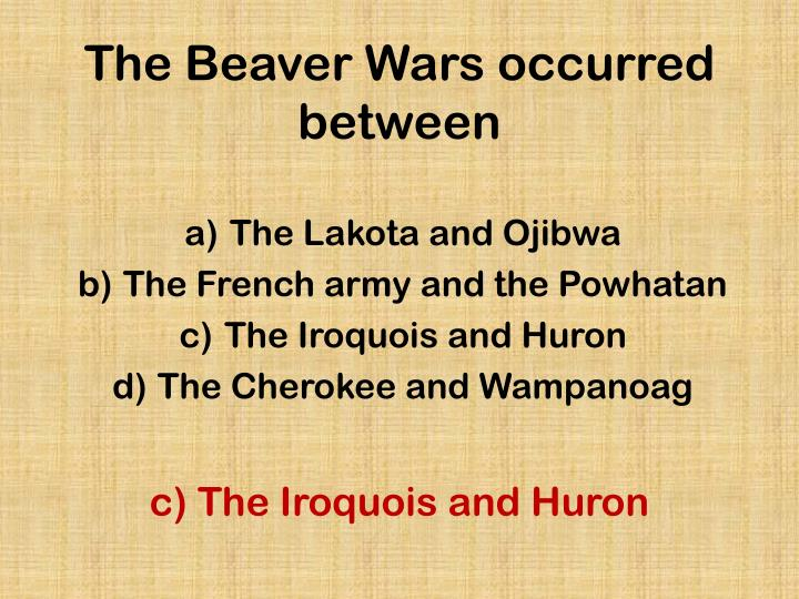 The Beaver Wars occurred between