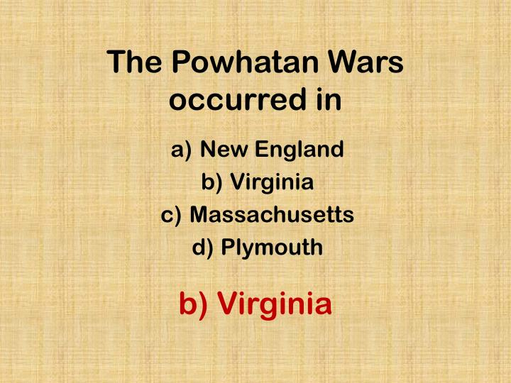 The Powhatan Wars occurred in