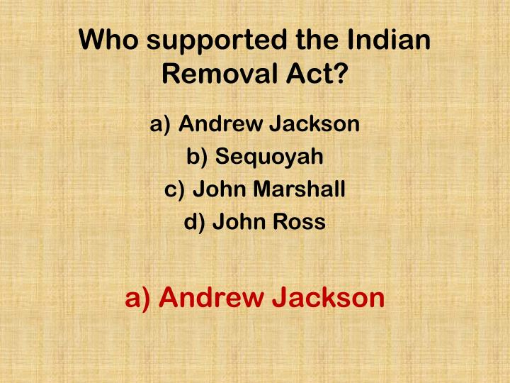 Who supported the Indian Removal Act?