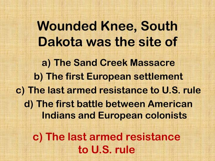 Wounded Knee, South Dakota was the site of