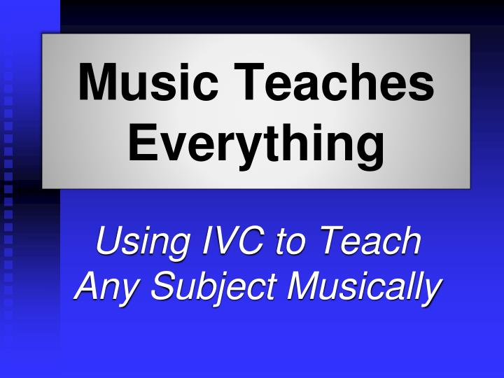 Music teaches everything