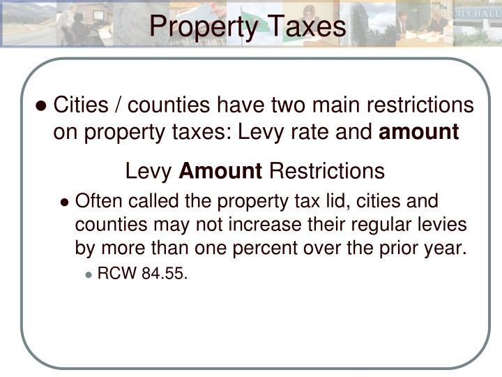 Cities / counties have two main restrictions on property taxes: Levy rate and