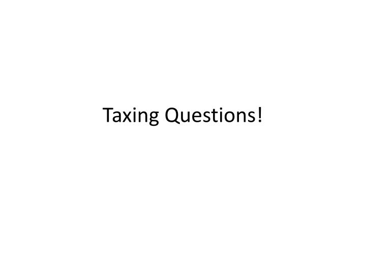 Taxing questions