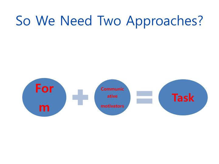So We Need Two Approaches?