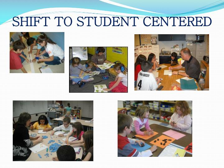 SHIFT TO STUDENT CENTERED