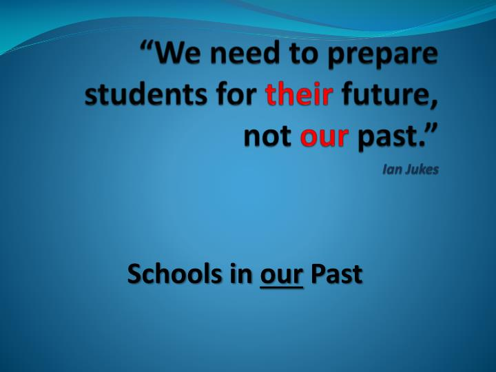 We need to prepare students for their future not our past ian jukes