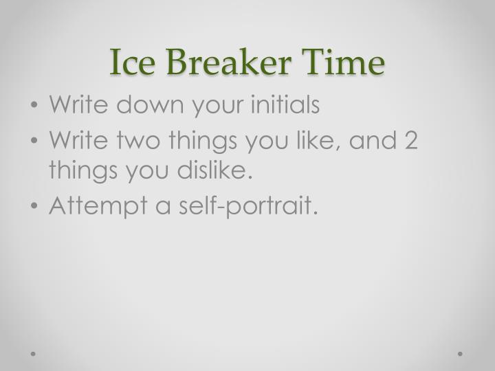 Ice Breaker Time