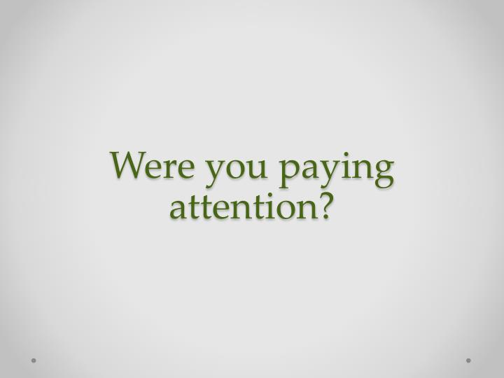 Were you paying attention?