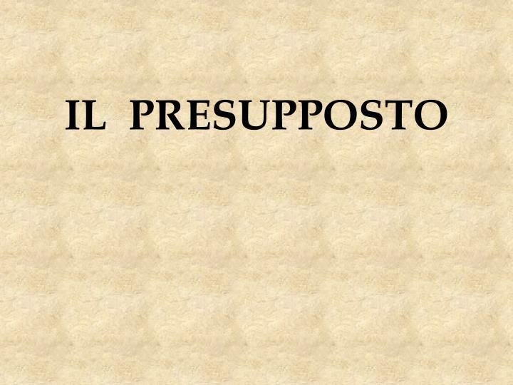 IL  PRESUPPOSTO