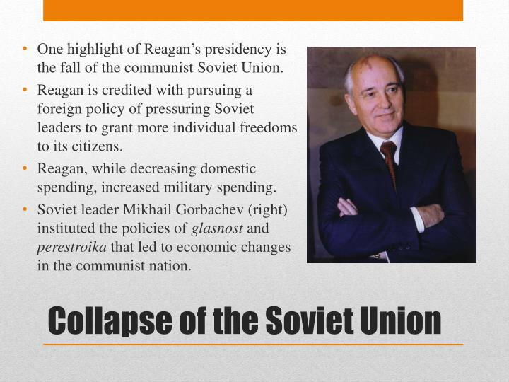One highlight of Reagan's presidency is the fall of the communist Soviet Union.