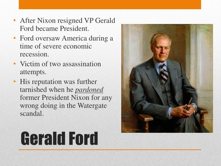 After Nixon resigned VP Gerald Ford became President.