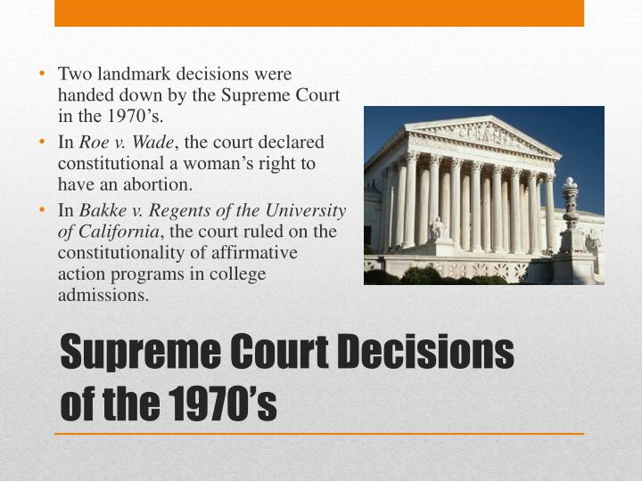 Two landmark decisions were handed down by the Supreme Court in the 1970's.