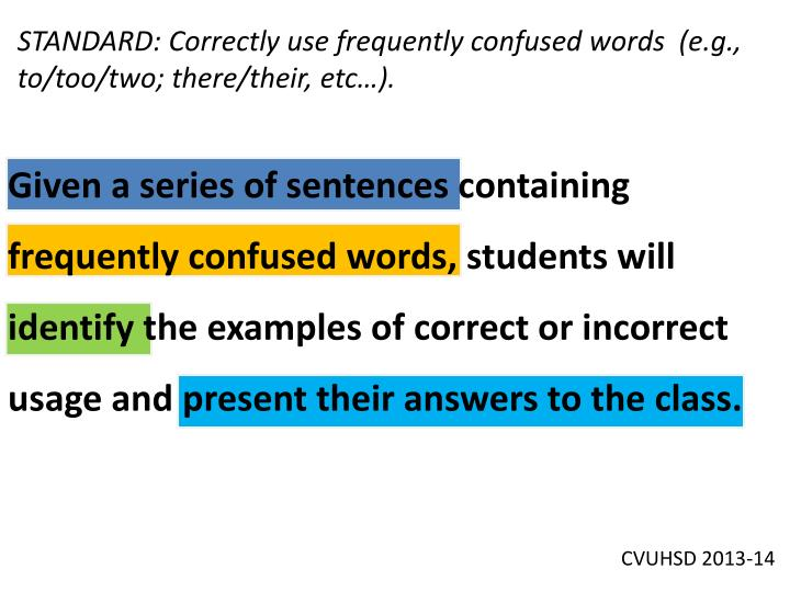 STANDARD: Correctly use frequently confused words  (e.g., to/too/two; there/their, etc…).
