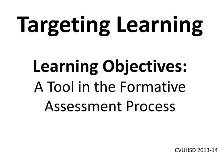 Targeting learning learning objectives a tool in the formative assessment process