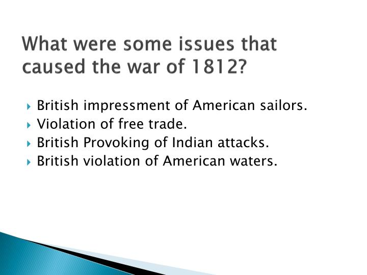 What were some issues that caused the war of 1812