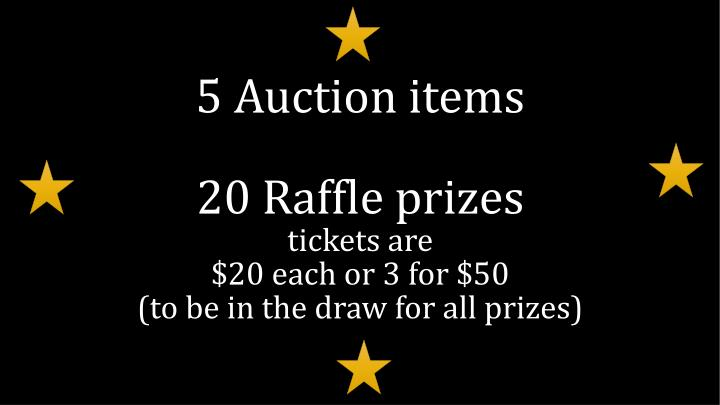 5 auction items 20 raffle prizes tickets are 20 each o r 3 for 50 to be in the draw for all prizes