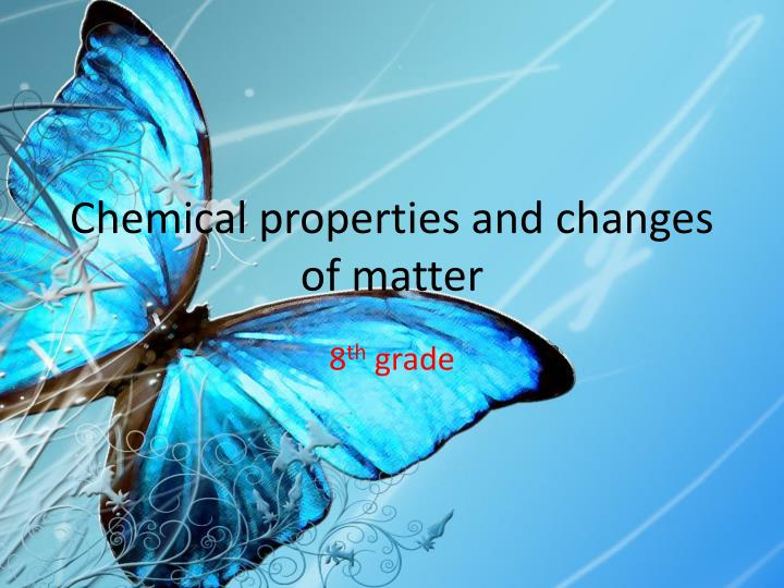 Chemical properties and changes of matter