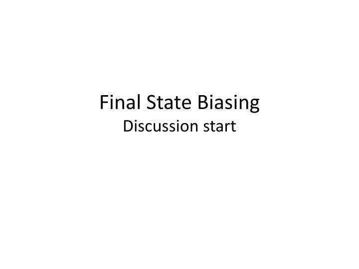 Final State Biasing