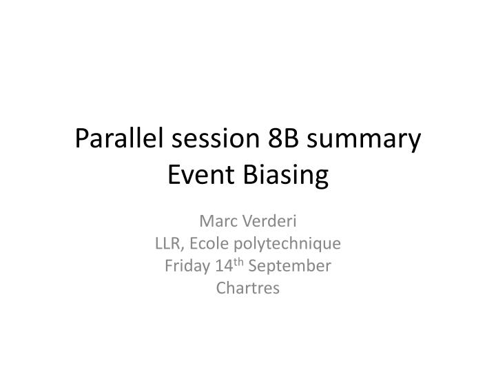 Parallel session 8b summary event biasing