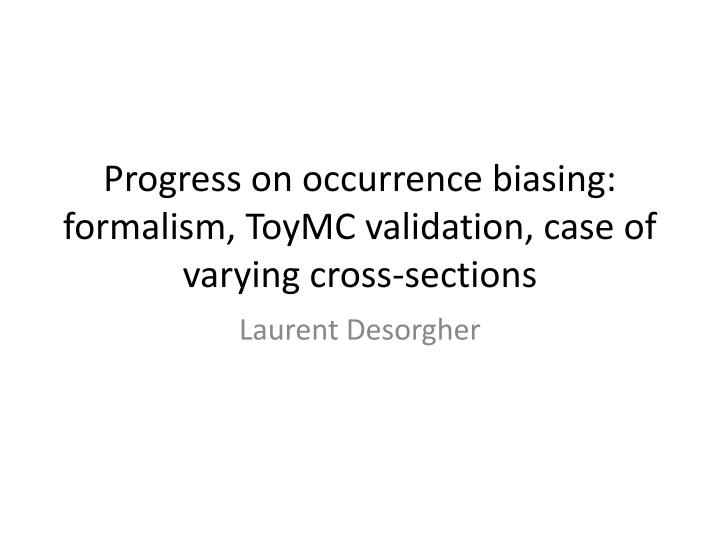 Progress on occurrence biasing: formalism,