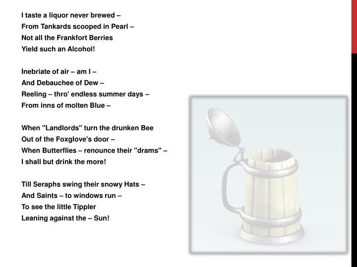 I taste a liquor never brewed –