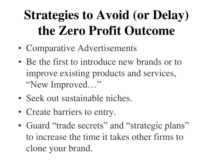 Strategies to Avoid (or Delay) the Zero Profit Outcome